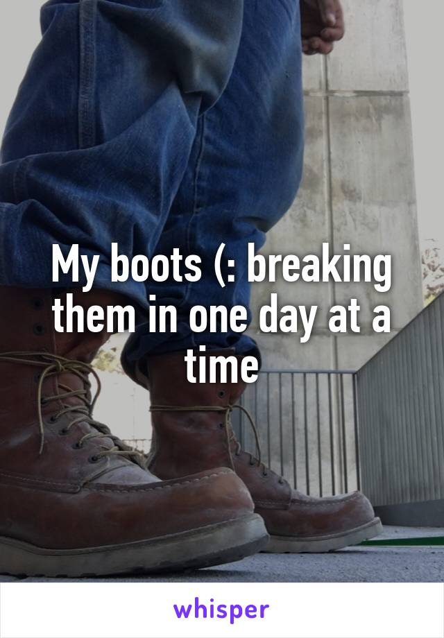 My boots (: breaking them in one day at a time