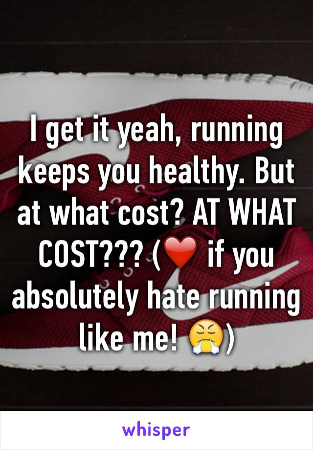 I get it yeah, running keeps you healthy. But at what cost? AT WHAT COST??? (❤️ if you absolutely hate running like me! 😤)