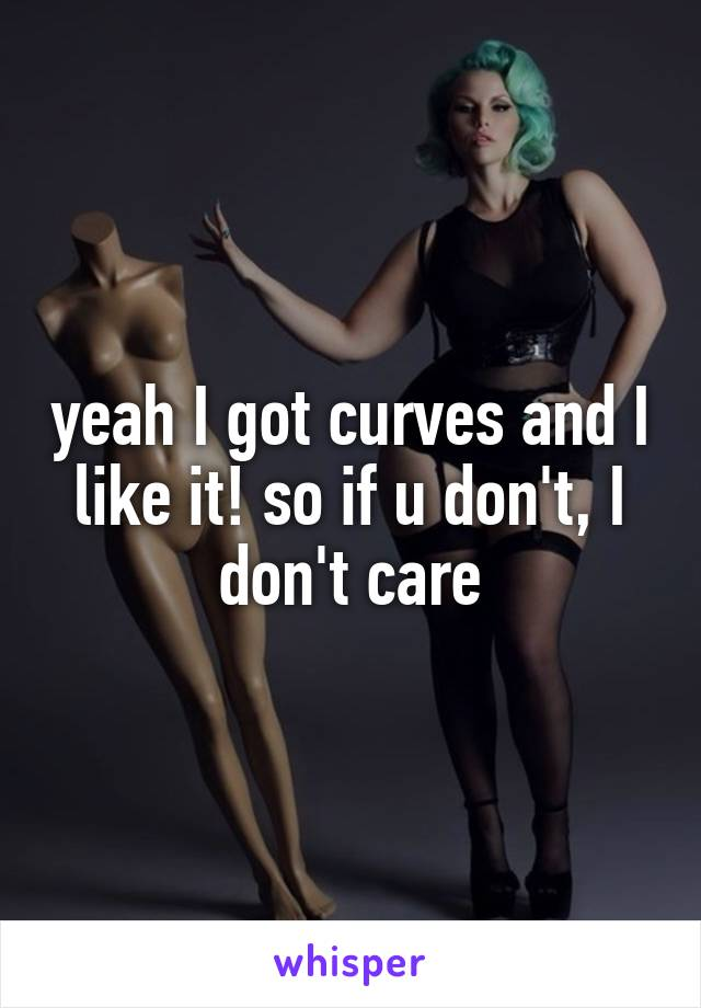 yeah I got curves and I like it! so if u don't, I don't care