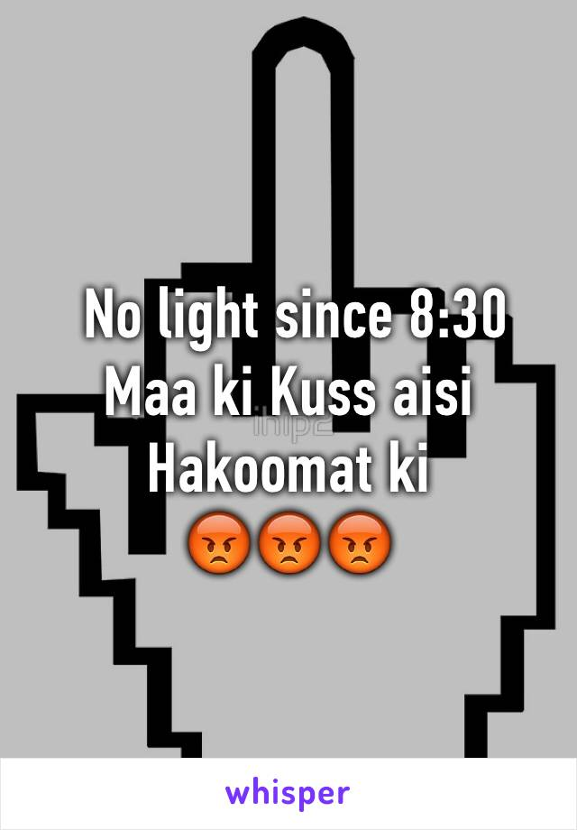No light since 8:30  Maa ki Kuss aisi Hakoomat ki  😡😡😡
