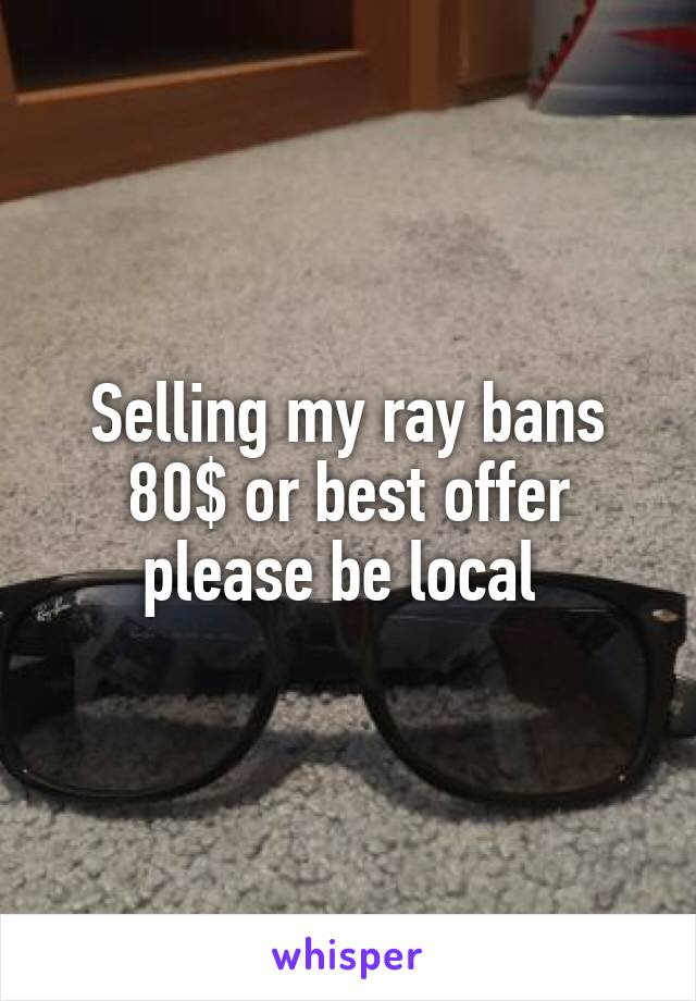 Selling my ray bans 80$ or best offer please be local