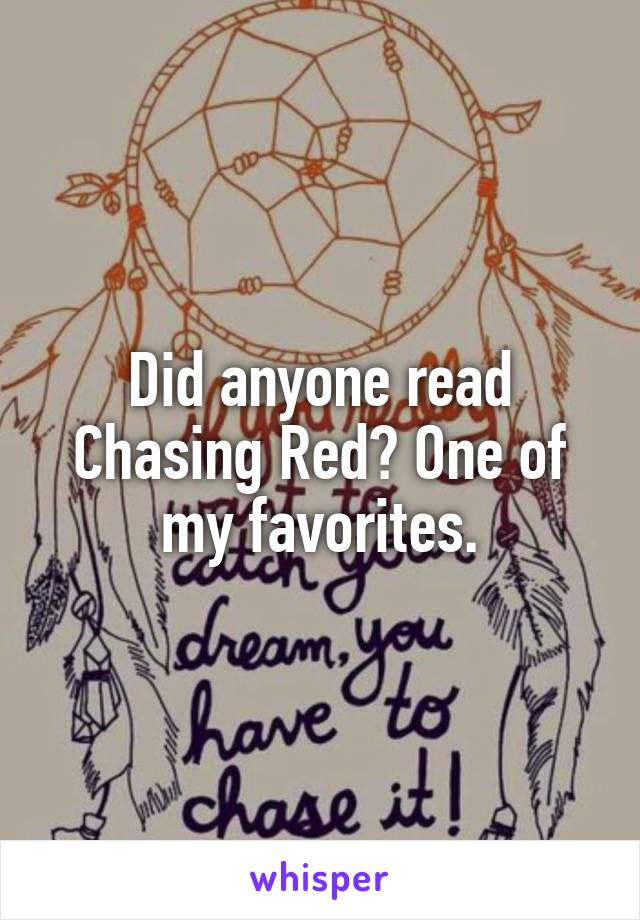 Did anyone read Chasing Red? One of my favorites.