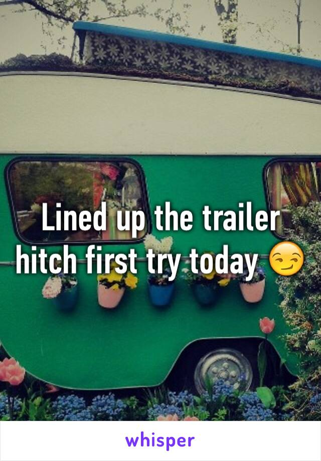 Lined up the trailer hitch first try today 😏