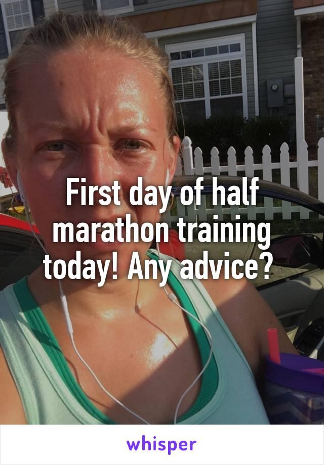 First day of half marathon training today! Any advice?