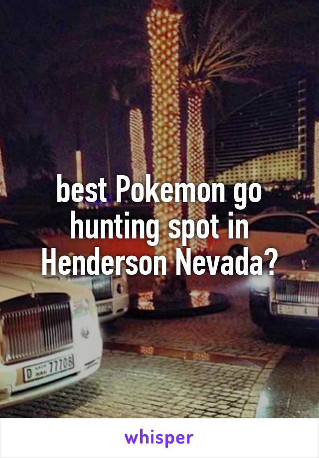 best Pokemon go hunting spot in Henderson Nevada?