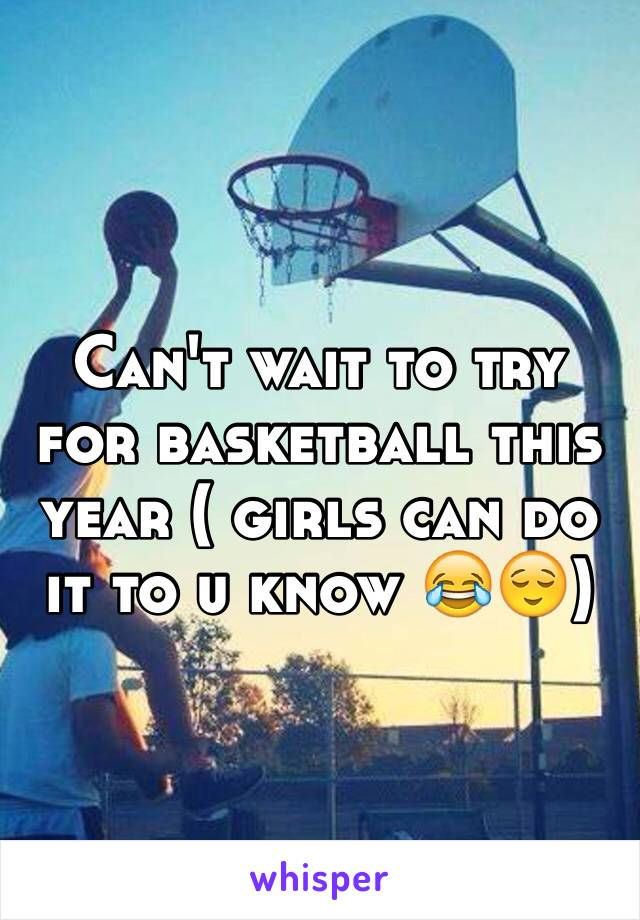 Can't wait to try for basketball this year ( girls can do it to u know 😂😌)