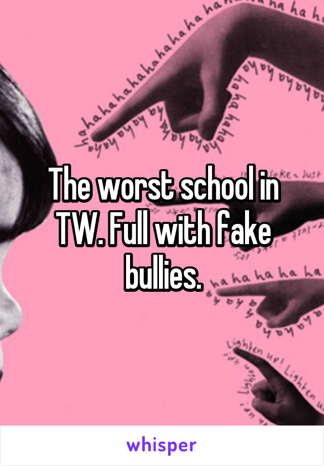 The worst school in TW. Full with fake bullies.