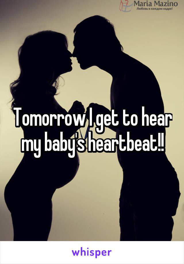 Tomorrow I get to hear my baby's heartbeat!!