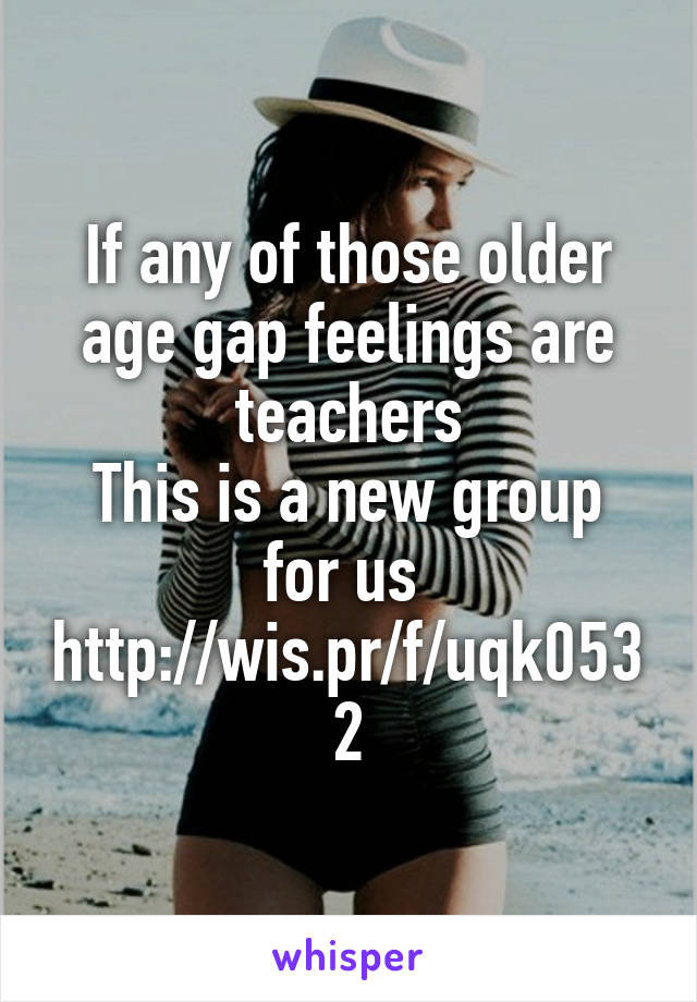 If any of those older age gap feelings are teachers This is a new group for us  http://wis.pr/f/uqk0532