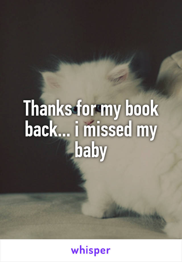 Thanks for my book back... i missed my baby