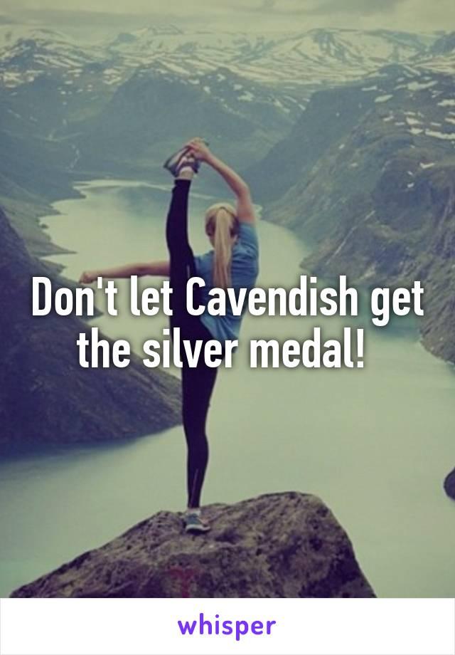 Don't let Cavendish get the silver medal!