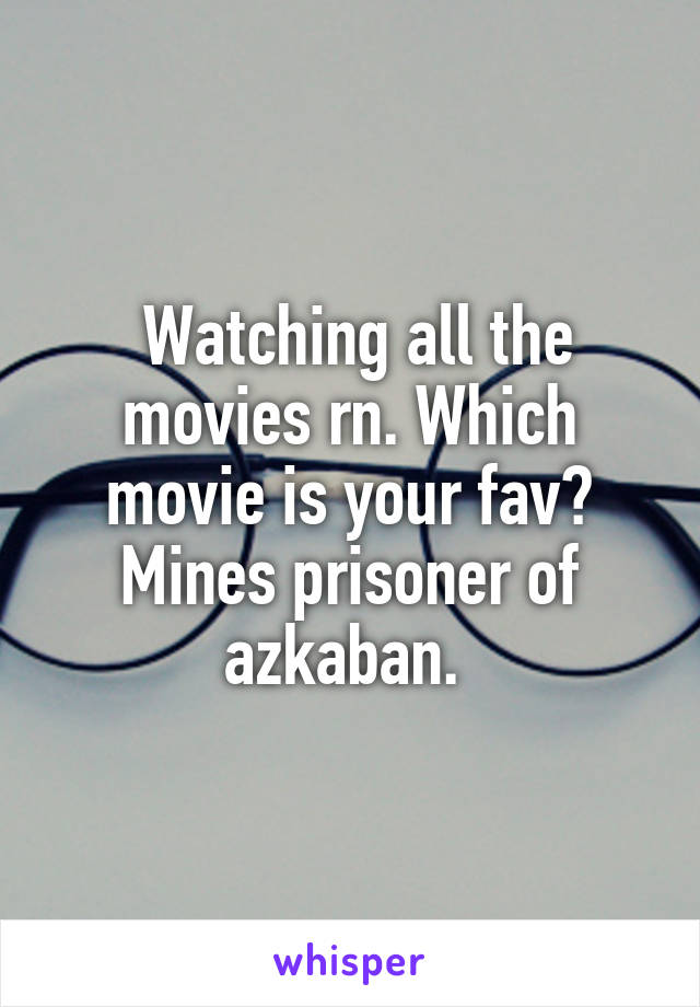 Watching all the movies rn. Which movie is your fav? Mines prisoner of azkaban.