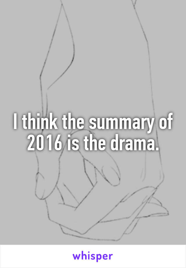 I think the summary of 2016 is the drama.