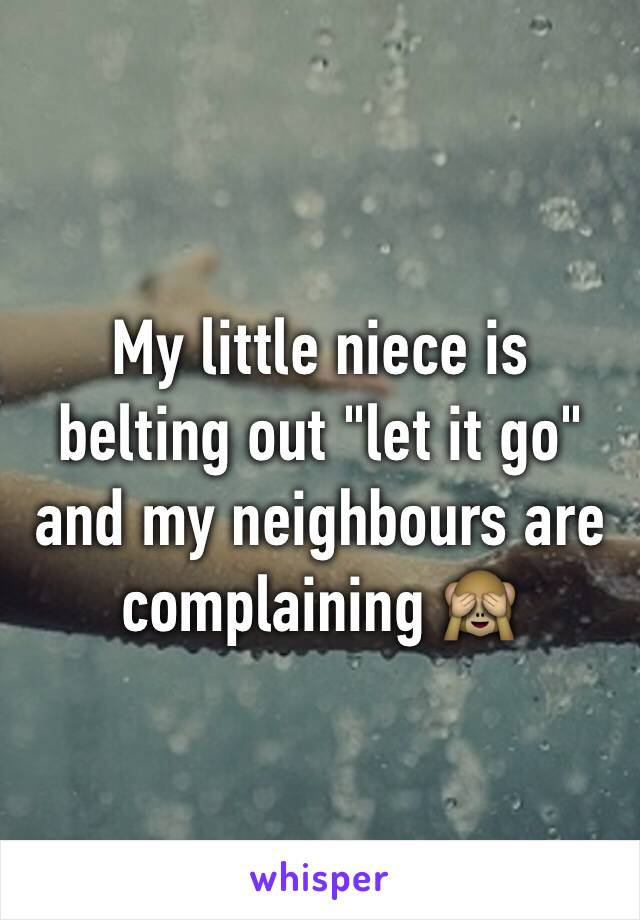 """My little niece is belting out """"let it go"""" and my neighbours are complaining 🙈"""