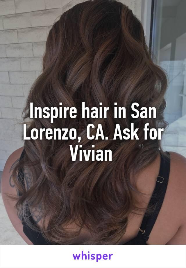 Inspire hair in San Lorenzo, CA. Ask for Vivian