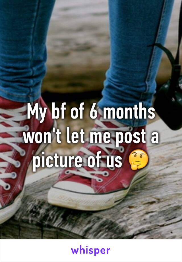My bf of 6 months won't let me post a picture of us 🤔