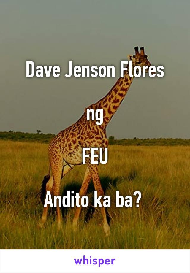 Dave Jenson Flores  ng  FEU  Andito ka ba?