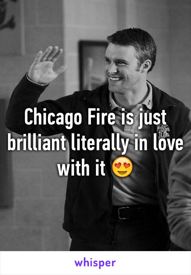 Chicago Fire is just brilliant literally in love with it 😍