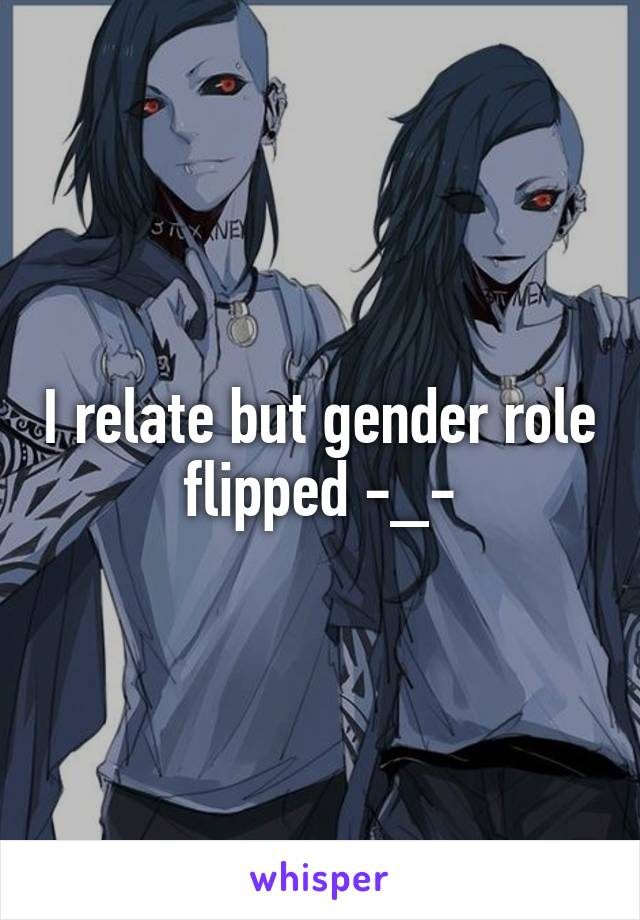 I relate but gender role flipped -_-