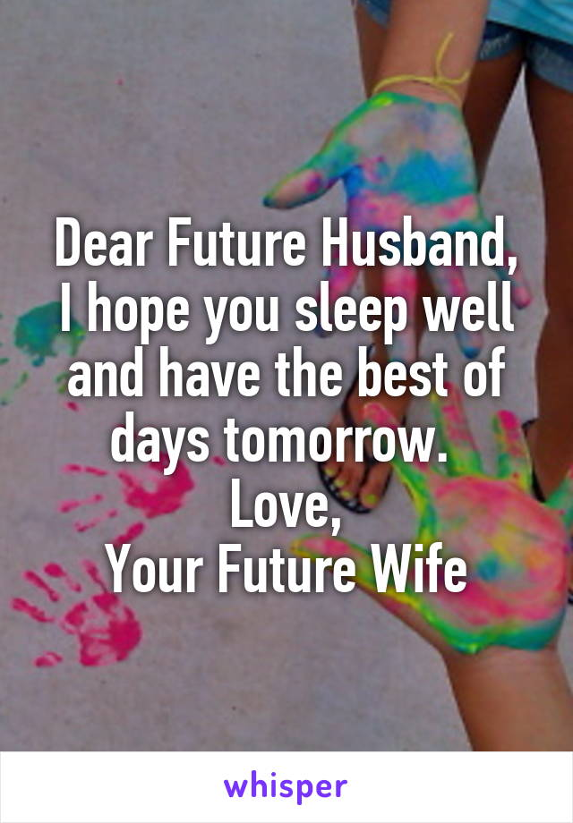 dear future husband i hope you sleep well and have the best of days tomorrow