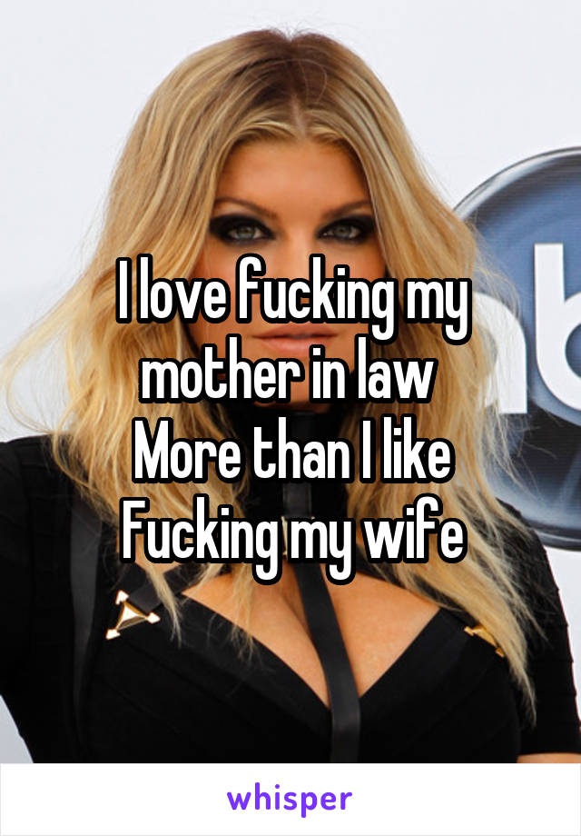 I love fucking my mother in law