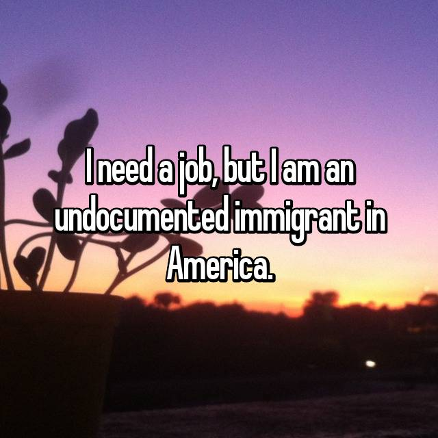 I need a job, but I am an undocumented immigrant in America.