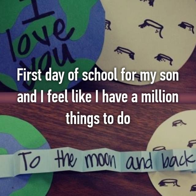 First day of school for my son and I feel like I have a million things to do