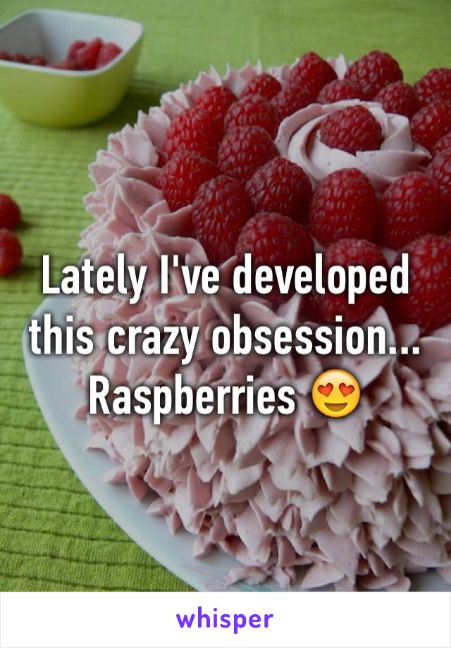 Lately I've developed this crazy obsession... Raspberries 😍