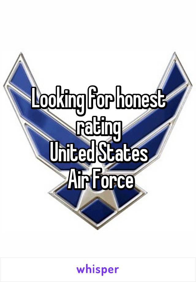 Looking for honest rating United States  Air Force