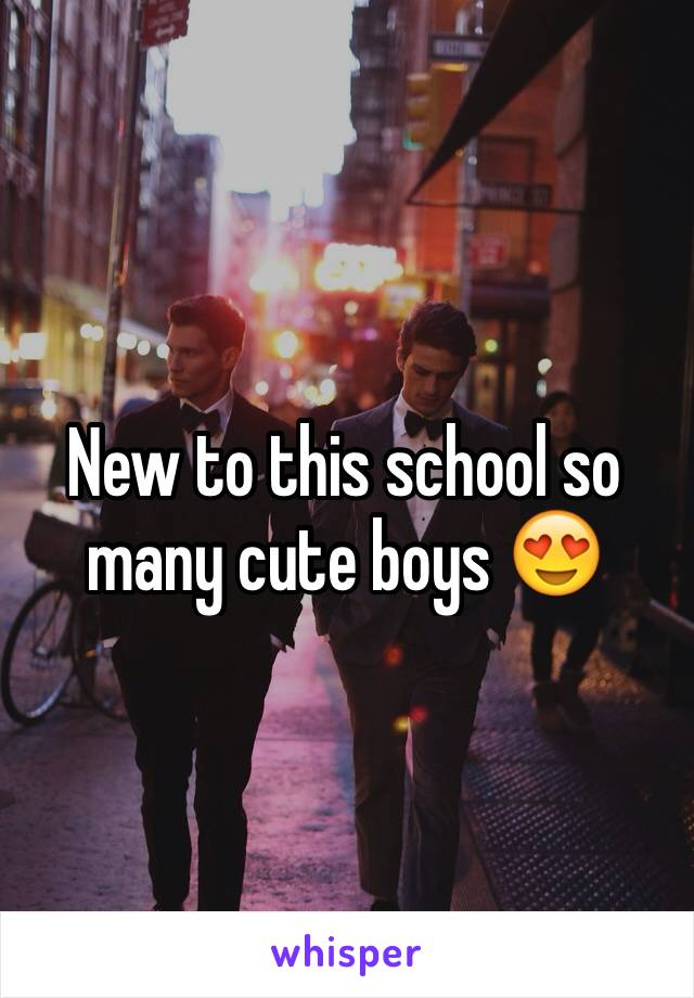 New to this school so many cute boys 😍