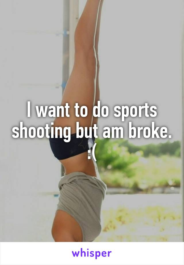 I want to do sports shooting but am broke. :(