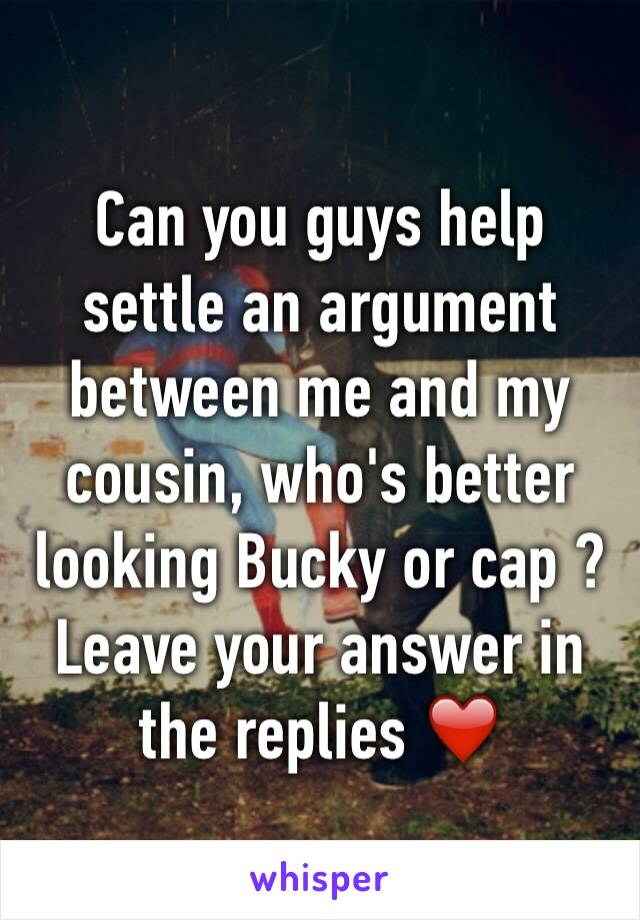 Can you guys help settle an argument between me and my cousin, who's better looking Bucky or cap ? Leave your answer in the replies ❤️