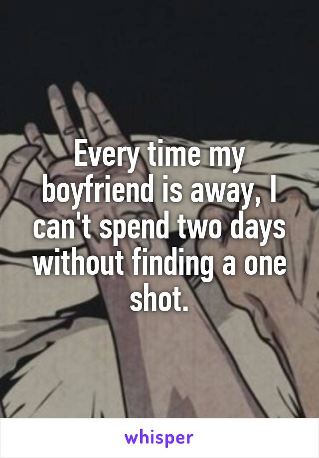 Every time my boyfriend is away, I can't spend two days without finding a one shot.