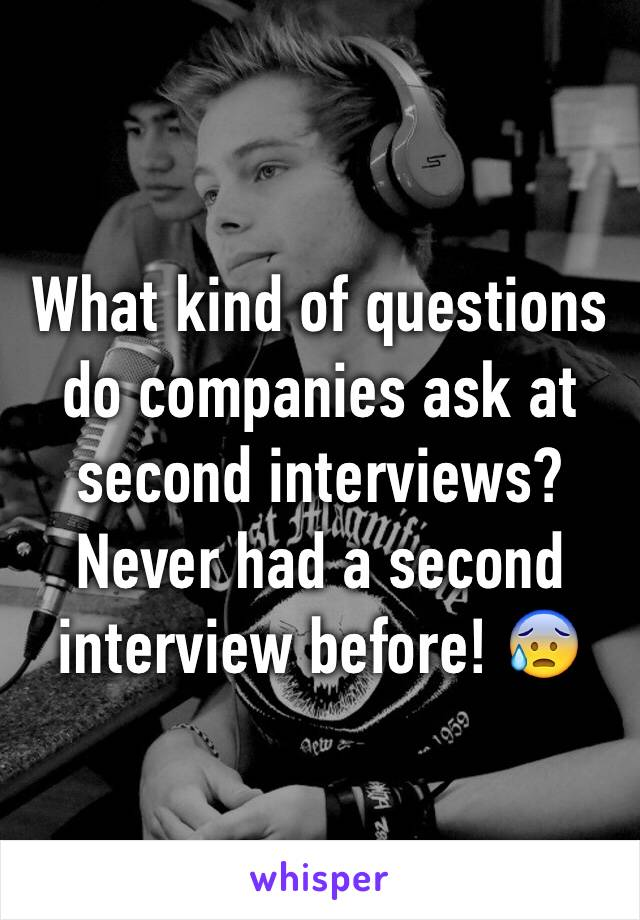 What kind of questions do companies ask at second interviews? Never had a second interview before! 😰