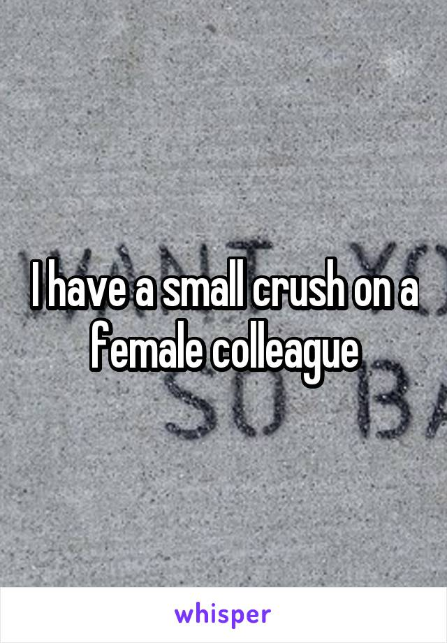 I have a small crush on a female colleague