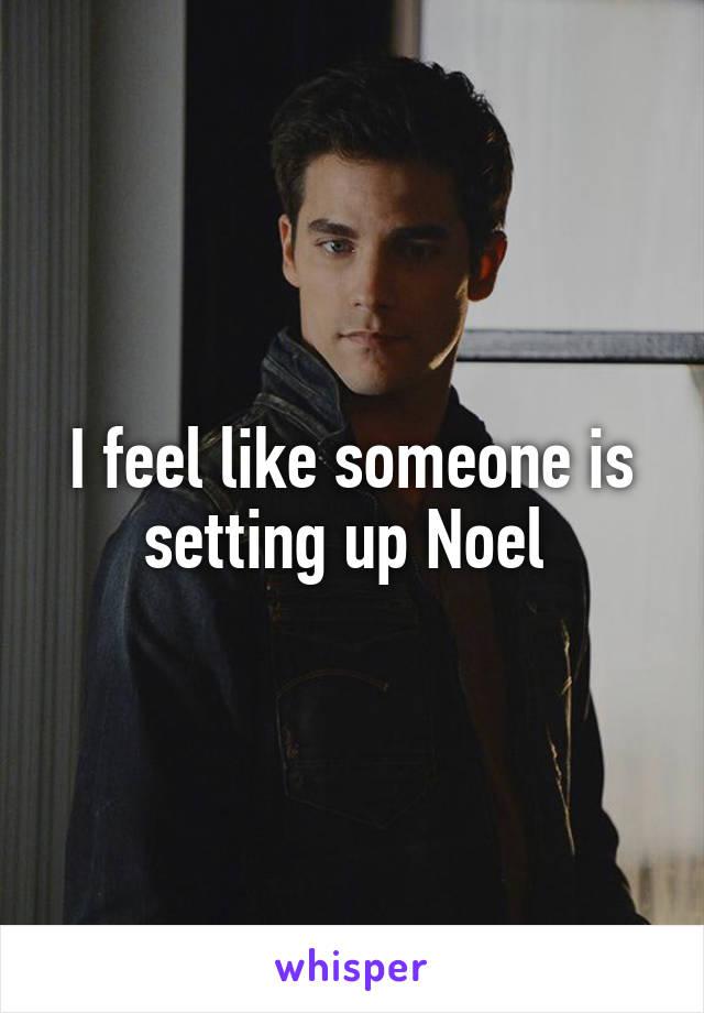 I feel like someone is setting up Noel