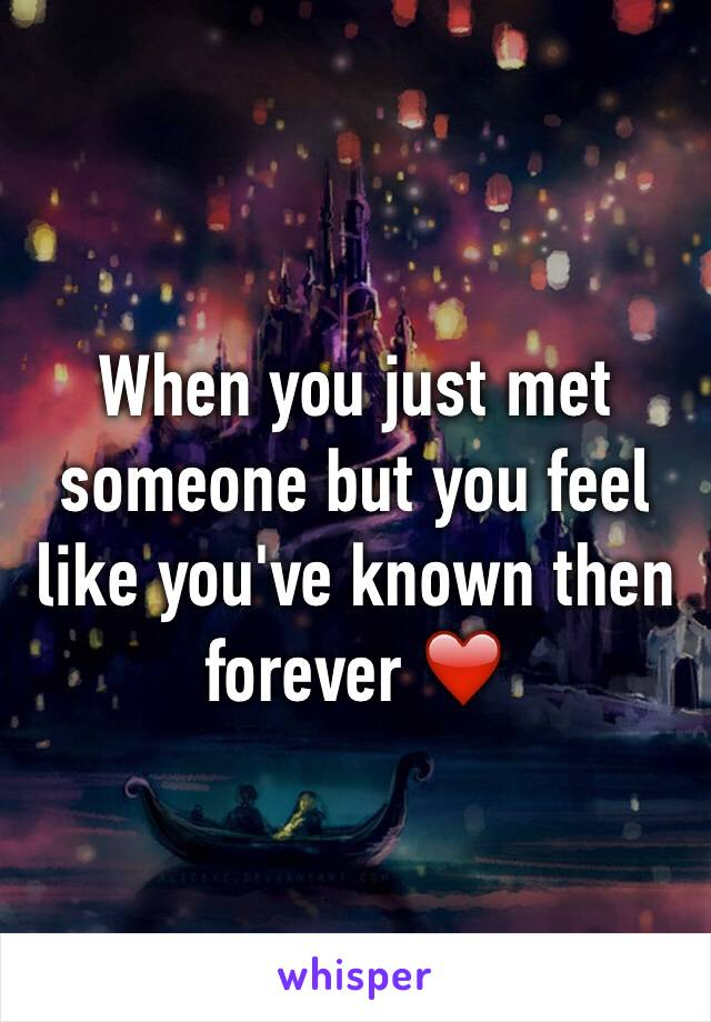 When you just met someone but you feel like you've known then forever ❤️