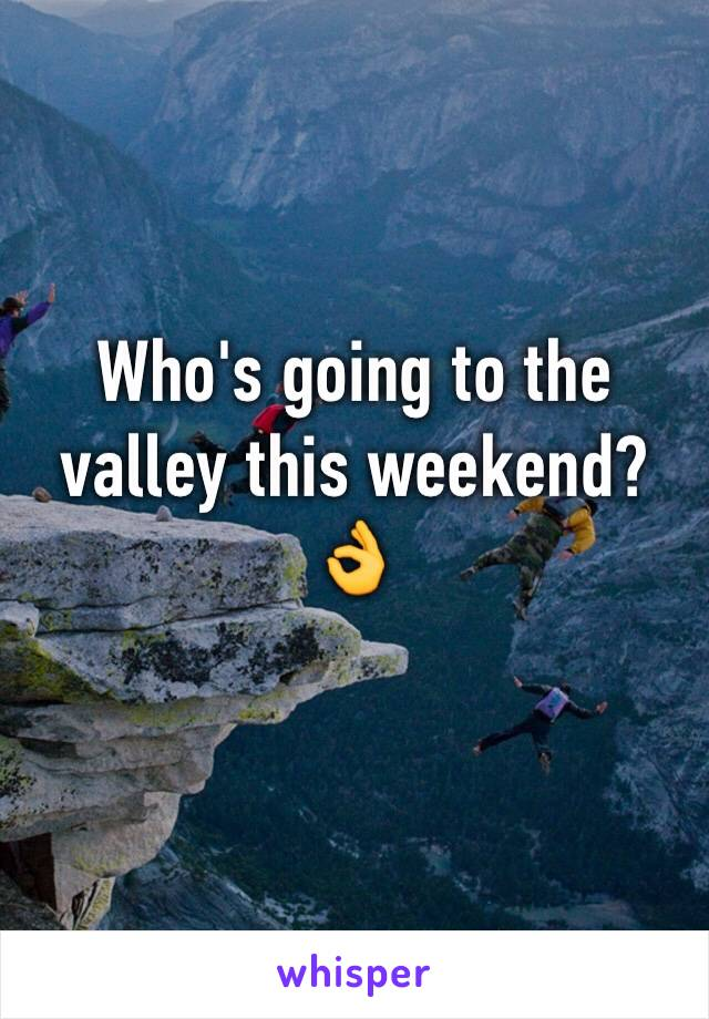 Who's going to the valley this weekend? 👌