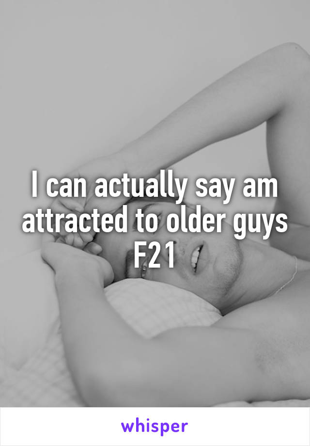 I can actually say am attracted to older guys F21