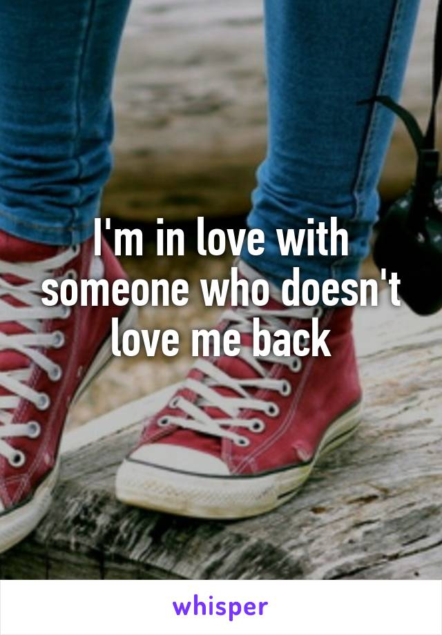 I'm in love with someone who doesn't love me back