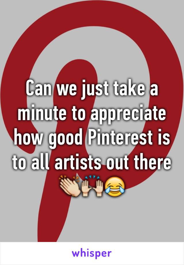 Can we just take a minute to appreciate how good Pinterest is to all artists out there 👏🙌😂