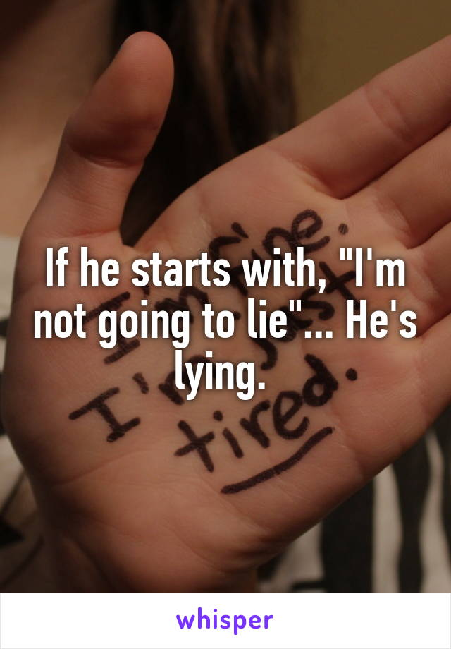 """If he starts with, """"I'm not going to lie""""... He's lying."""