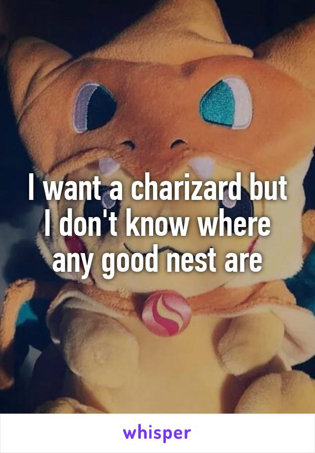 I want a charizard but I don't know where any good nest are