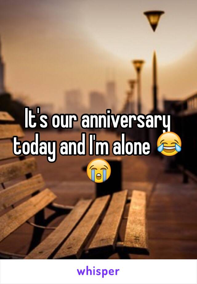 It's our anniversary today and I'm alone 😂😭