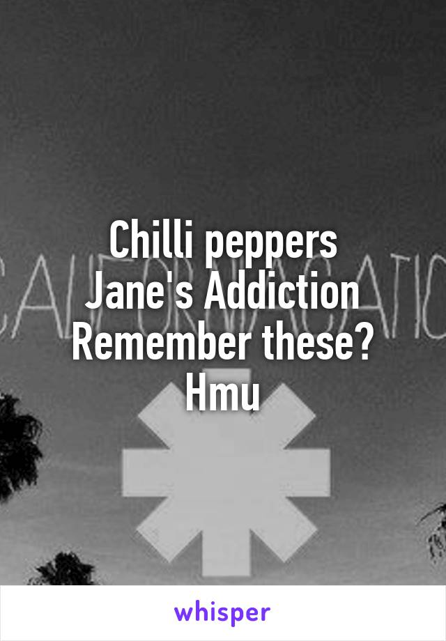 Chilli peppers Jane's Addiction Remember these? Hmu