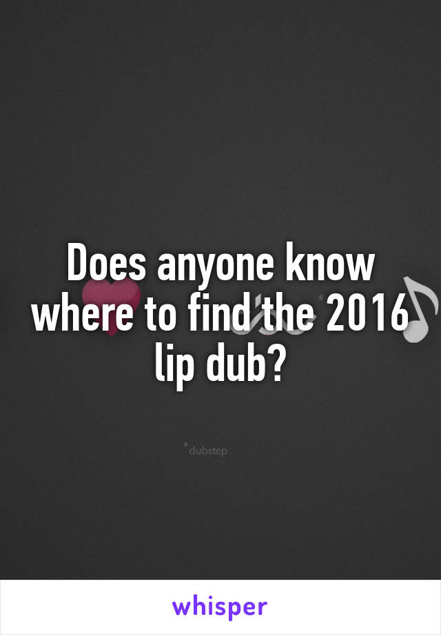 Does anyone know where to find the 2016 lip dub?