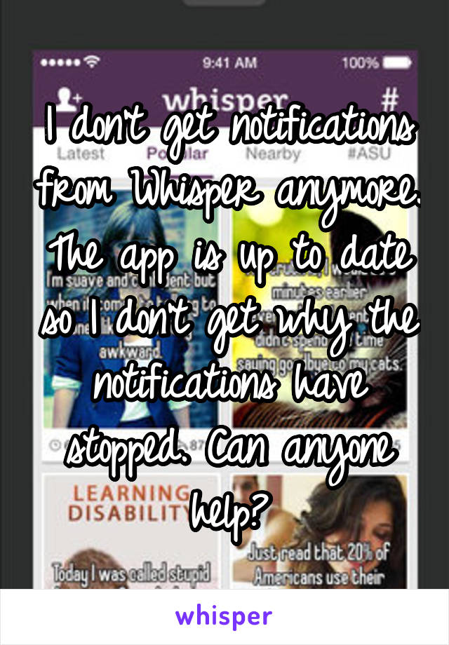 I don't get notifications from Whisper anymore. The app is up to date so I don't get why the notifications have stopped. Can anyone help?