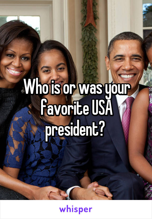 Who is or was your favorite USA president?