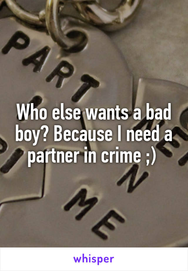 Who else wants a bad boy? Because I need a partner in crime ;)