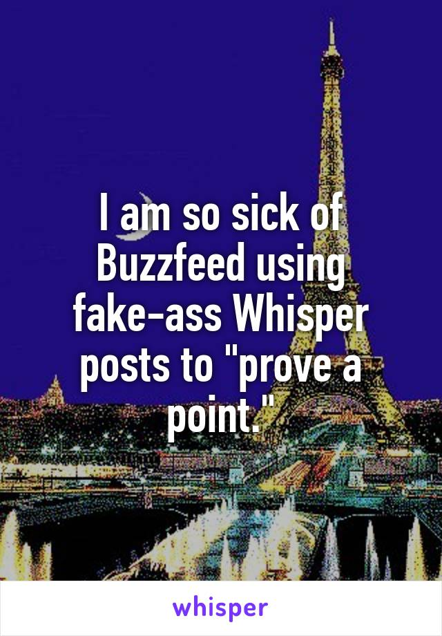 """I am so sick of Buzzfeed using fake-ass Whisper posts to """"prove a point."""""""
